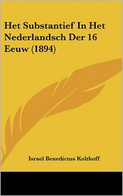 Het Substantief in Het Nederlandsch Der 16 Eeuw (1894)