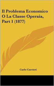 Il Problema Economico O La Classe Operaia, Part 1 (1877) - Carlo Carrieri