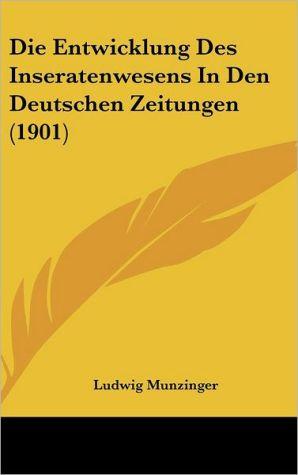 Die Entwicklung Des Inseratenwesens In Den Deutschen Zeitungen (1901) - Ludwig Munzinger