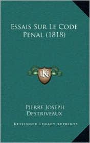 Essais Sur Le Code Penal (1818) - Pierre Joseph Destriveaux