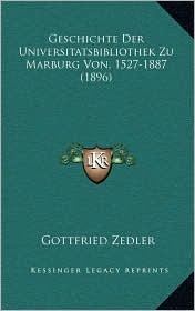 Geschichte Der Universitatsbibliothek Zu Marburg Von, 1527-1887 (1896)