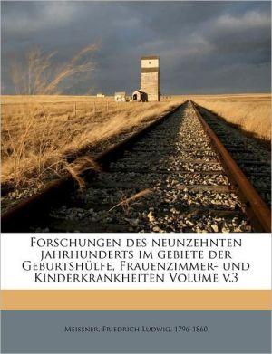 Forschungen des neunzehnten jahrhunderts im gebiete der Geburtsh lfe, Frauenzimmer- und Kinderkrankheiten Volume v.3