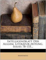Intelligenzblatt Der Allgem. Literatur-zeitung, Issues 78-155.