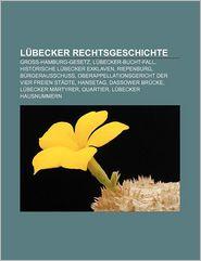 Lubecker Rechtsgeschichte: Gross-Hamburg-Gesetz, Lubecker-Bucht-Fall, Historische Lubecker Exklaven, Riepenburg, Burgerausschuss - Quelle Wikipedia