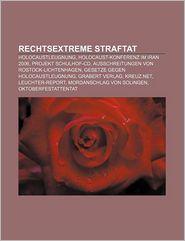 Rechtsextreme Straftat: Holocaustleugnung, Holocaust-Konferenz Im Iran 2006, Projekt Schulhof-CD, Ausschreitungen Von Rostock-Lichtenhagen - Quelle Wikipedia