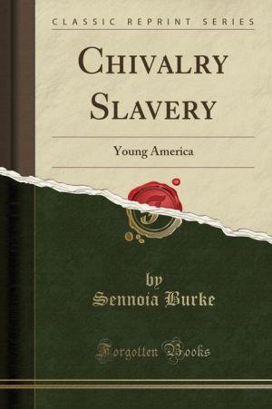Chivalry Slavery: Young America (Classic Reprint)