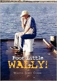 Poor Little Wally! - Walter James Clark