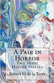 A Pair In Horror - . Robert M De La Torre .