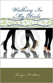Walking In My Heels - Tonya M Starr