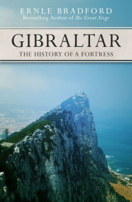 Gibraltar: The History of a Fortress Ernle Bradford Author