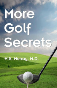 More Golf Secrets - H. A. Murray