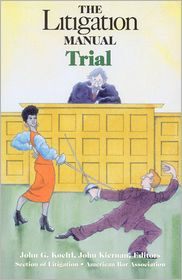 The Litigation Manual: Trial - John G. Koeltl, John Alan Kiernan