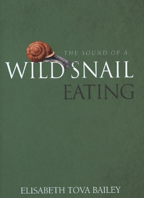 The Sound of a Wild Snail Eating als Buch von Elisabeth Tova Bailey - Elisabeth Tova Bailey
