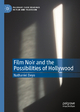 Film Noir and the Possibilities of Hollywood - Nathaniel Deyo