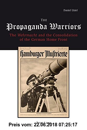Gebr. - The Propaganda Warriors: The Wehrmacht and the Consolidation of the German Home Front