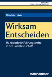 Wirksam Entscheiden - Handbuch für Führungskräfte in der Sozialwirtschaft - Hendrik Höver, Hanns-Stephan Haas, Beate Hofmann, Christoph Sigrist