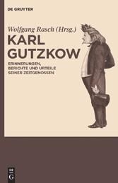 Karl Gutzkow - Erinnerungen, Berichte und Urteile seiner Zeitgenossen. Eine Dokumentation - Wolfgang Rasch
