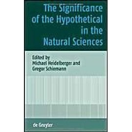 The Significance of the Hypothetical in the Natural Sciences - Gregor Schiemann