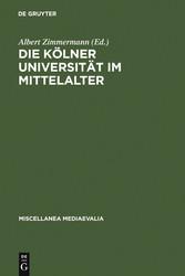 Die Kölner Universität im Mittelalter - Geistige Wurzeln und soziale Wirklichkeit - Albert Zimmermann