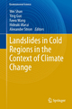 Landslides in Cold Regions in the Context of Climate Change - Wei SHAN;  Wei SHAN;  Ying Guo;  Ying Guo;  Fawu Wang;  Fawu Wang;  Hideaki Marui;  Hideaki Marui;  Alexander Strom;  Alexander Strom