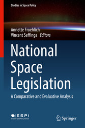 National Space Legislation - A Comparative and Evaluative Analysis - Annette Froehlich, Vincent Seffinga