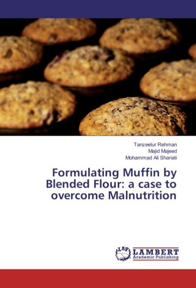 Formulating Muffin by Blended Flour: a case to overcome Malnutrition - Tanzeelur Rehman