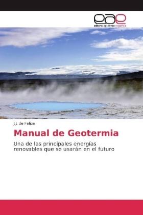 Manual de Geotermia - Una de las principales energÃas renovables que se usarÃn en el futuro - de Felipe, J. J.