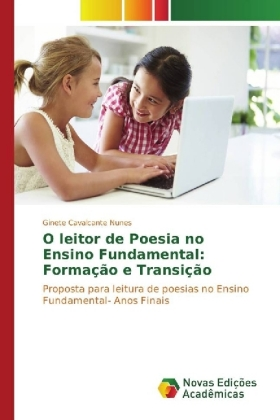 O leitor de Poesia no Ensino Fundamental: Formação e Transição - Proposta para leitura de poesias no Ensino Fundamental- Anos Finais - Cavalcante Nunes, Ginete