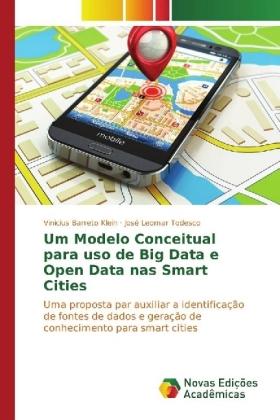 Um Modelo Conceitual para uso de Big Data e Open Data nas Smart Cities - Uma proposta par auxiliar a identificação de fontes de dados e geração de conhecimento para smart cities - Klein, Vinicius Barreto / Todesco, José Leomar