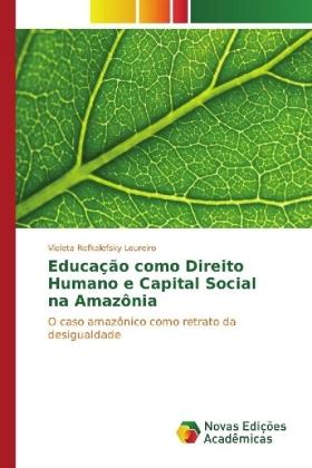 Educação como Direito Humano e Capital Social na Amazônia - O caso amazônico como retrato da desigualdade - Refkalefsky Loureiro, Violeta