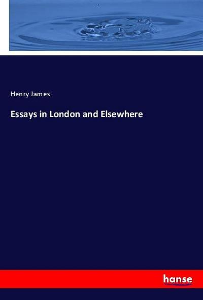 Essays in London and Elsewhere - Henry James