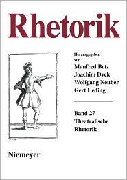 Beetz, Manfred; Dyck, Joachim; Neuber, Wolfgang; Oesterreich, Peter; Ueding, Gert: Rhetorik. Band 27 (2008) - Max Niemeyer Verlag