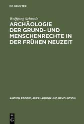 Archäologie der Grund- und Menschenrechte in der Frühen Neuzeit - Ein deutsch-französisches Paradigma - Wolfgang Schmale