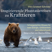 Vera Griebert-Schröder: Inspirierende Phantasiereisen zu Krafttieren