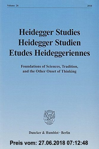 Gebr. - Heidegger Studies / Heidegger Studien / Etudes Heideggeriennes.: Vol. 26 (2010). Foundations of Sciences, Tradition, and the Other Onset of Th