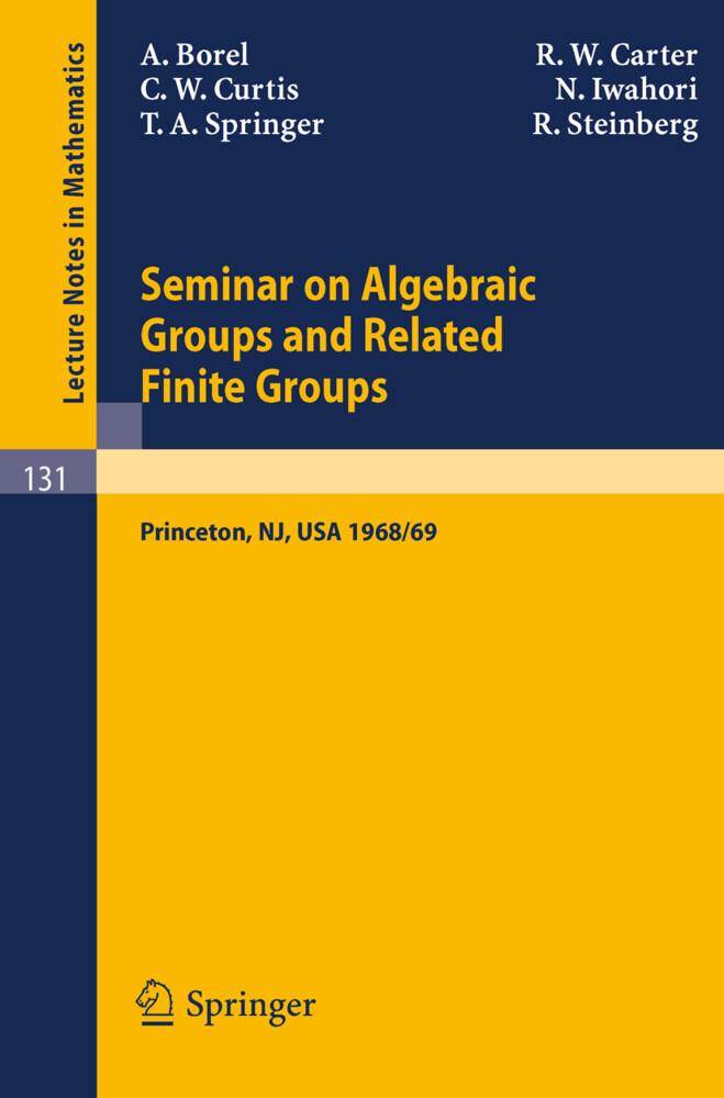 Seminar on Algebraic Groups and Related Finite Groups als Buch von Armand Borel, R. W. Carter, Charles W. Curtis, Nagayoshi Iwahori, T. A. Springer - Armand Borel, R. W. Carter, Charles W. Curtis, Nagayoshi Iwahori, T. A. Springer