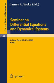 Seminar on Differential Equations and Dynamical Systems: Part 2: Seminar Lectures at the University of Maryland 1969 - James A. Yorke