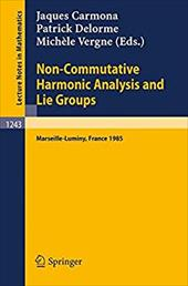 Non-Commutative Harmonic Analysis and Lie Groups: Proceedings of the International Conference Held in Marseille-Luminy, June 24-29 - Carmona, Jaques / Delorme, Patrick / Vergne, Michele
