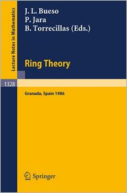 Ring Theory: Proceedings of a Conference held in Granada, Spain, September 1-6, 1986 - Jose L. Bueso (Editor), Pascual Jara (Editor), Blas Torrecillas (Editor)