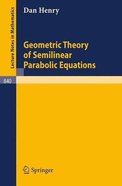 Geometric Theory of Semilinear Parabolic Equations - D. Henry
