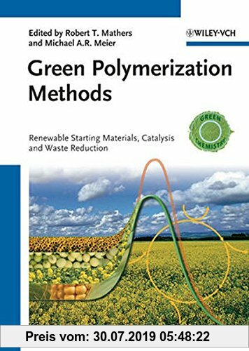 Gebr. - Green Polymerization Methods: Renewable Starting Materials, Catalysis and Waste Reduction (Green Chemistry (Wiley))
