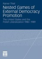 Nested Games of External Democracy Promotion: The United States and the Polish Liberalization 1980-1989
