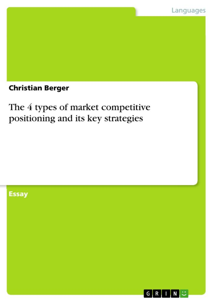 The 4 types of market competitive positioning and its key strategies als eBook Download von Christian Berger - Christian Berger