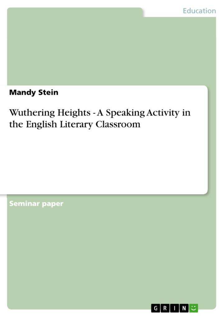 Wuthering Heights - A Speaking Activity in the English Literary Classroom als eBook von Mandy Stein - GRIN Publishing