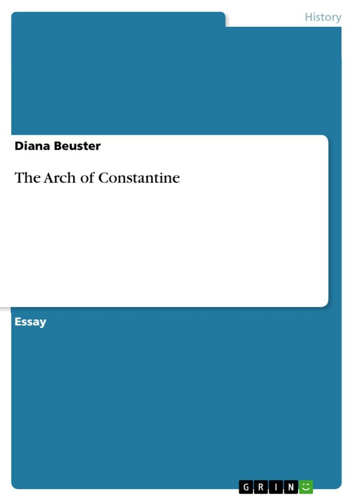 The Arch of Constantine als eBook von Diana Beuster - GRIN Publishing