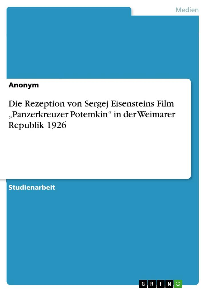 Die Rezeption von Sergej Eisensteins Film Panzerkreuzer Potemkin in der Weimarer Republik 1926 als eBook Download von