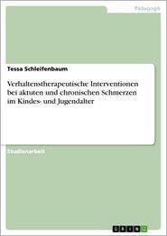 Verhaltenstherapeutische Interventionen bei aktuten und chronischen Schmerzen im Kindes- und Jugendalter - Tessa Schleifenbaum
