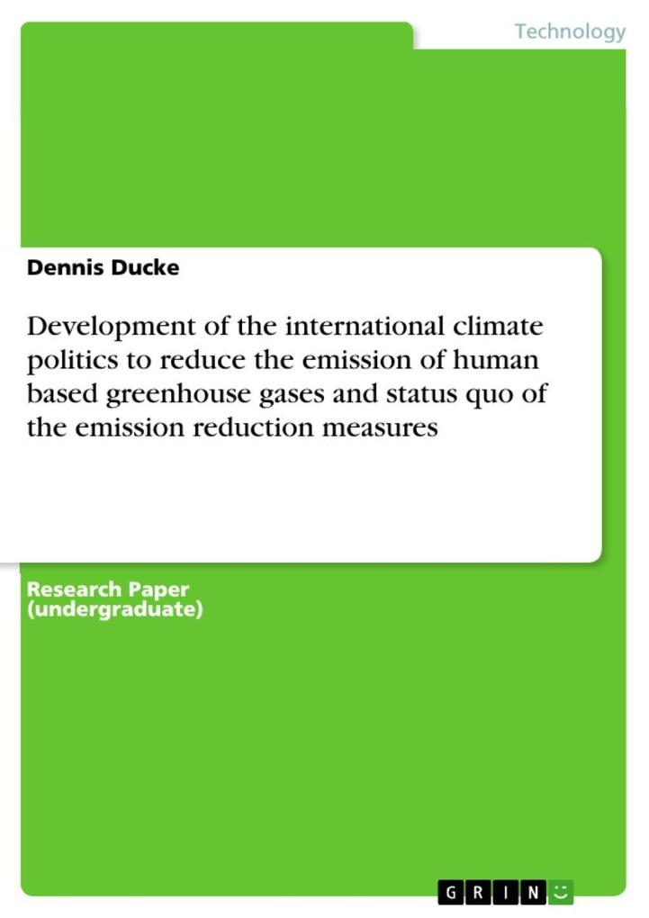 Development of the international climate politics to reduce the emission of human based greenhouse gases and status quo of the emission reduction ... - Dennis Ducke