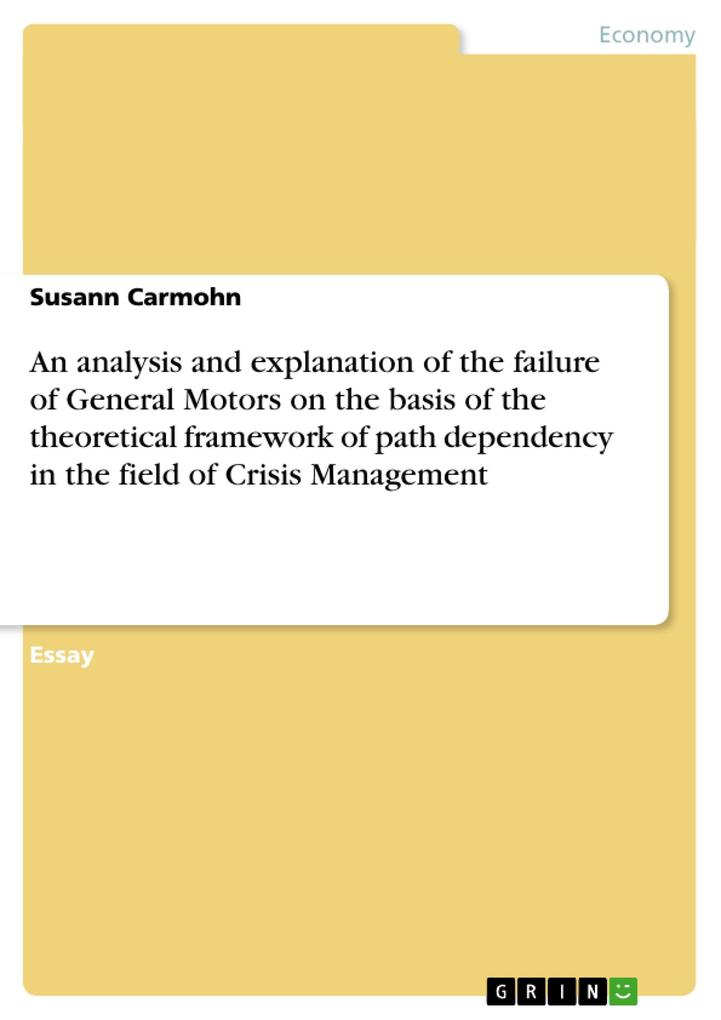 An analysis and explanation of the failure of General Motors on the basis of the theoretical framework of path dependency in the field of Crisis M... - GRIN Publishing