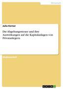 Kerner, Julia: Die Abgeltungssteuer und ihre Auswirkungen auf die Kapitalanlagen von Privatanlegern